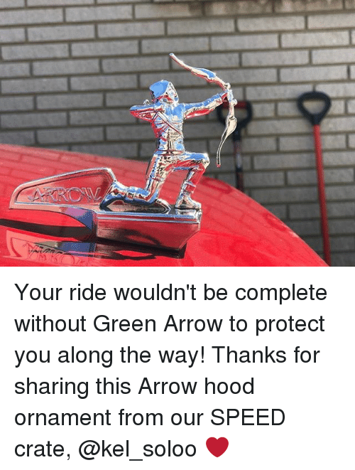 Memes, Arrow, and Hood: Your ride wouldn't be complete without Green Arrow to protect you along the way! Thanks for sharing this Arrow hood ornament from our SPEED crate, @kel_soloo ❤️