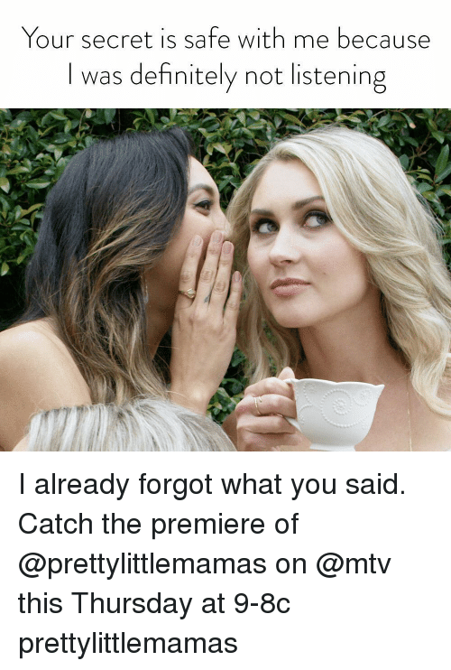 Definitely, Mtv, and Girl Memes: Your secret is safe with me because  I was definitely not listening I already forgot what you said. Catch the premiere of @prettylittlemamas on @mtv this Thursday at 9-8c prettylittlemamas