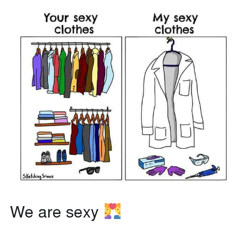 Youre Sexy: Your sexy  clothes  SKetching Since  My sexy  clothes  r We are sexy 💑