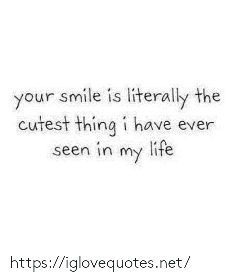 literally: your smile is literally the  cutest thing i have ever  life  seen in  my https://iglovequotes.net/