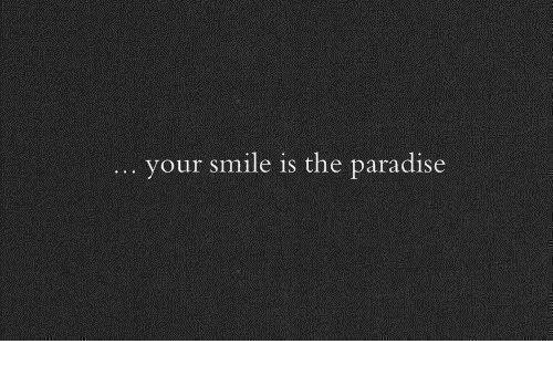 Paradise, Smile, and The Paradise: your smile is the paradise  ..