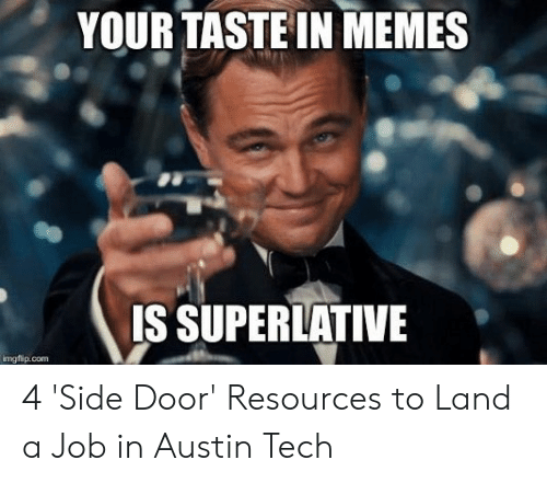 Austin Meme: YOUR TASTE IN MEMES  IS SUPERLATIVE  ngfip.com 4 'Side Door' Resources to Land a Job in Austin Tech