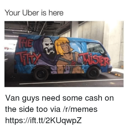 Memes, Uber, and Via: Your Uber is here Van guys need some cash on the side too via /r/memes https://ift.tt/2KUqwpZ