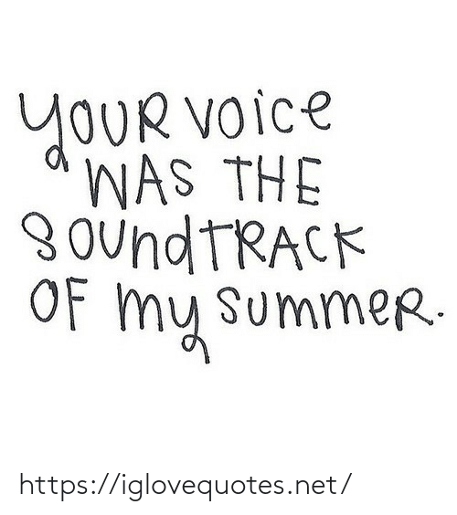 Voice: YOUR Voice  WAS THE  8 oundTRACK  Of my summer. https://iglovequotes.net/