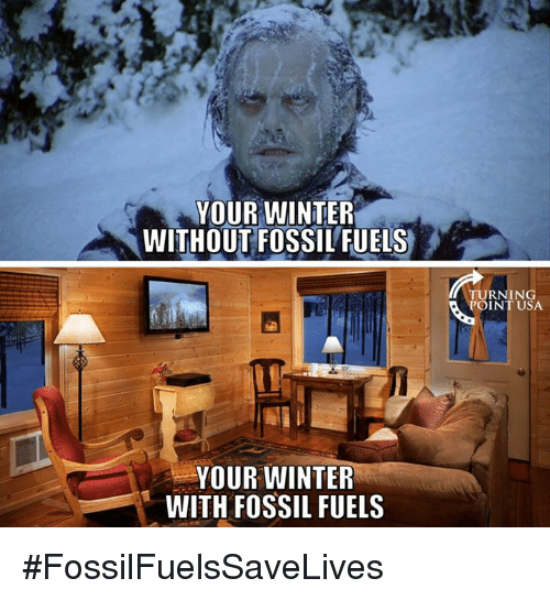 Memes, Fossil, and 🤖: YOUR WINTER  WITHOUT FOSSIL FUELS  YOUR WINTER  WITH FOSSIL FUELS  TURNING  POINT USA. #FossilFuelsSaveLives