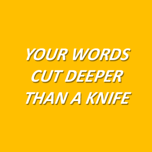 Words, Knife, and Cut: YOUR WORDS  CUT DEEPER  THANA KNIFE