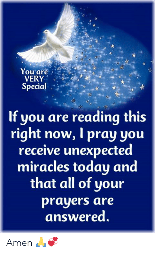 Memes, Today, and Miracles: Yourare  VERY  Special  If you are reading this  right now, I pray you  receive unexpected  miracles today and  that all of your  prayers are  answered. Amen 🙏💞
