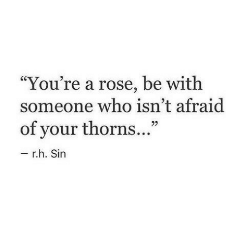"Rose, Who, and Sin: ""You're a rose, be with  someone who isn't afraid  of your thorns...""  92  r.h. Sin"