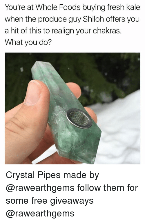 Fresh, Whole Foods, and Kale: You're at Whole Foods buying fresh kale  when the produce guy Shiloh offers you  a hit of this to realign your chakras.  What you do? Crystal Pipes made by @rawearthgems follow them for some free giveaways @rawearthgems