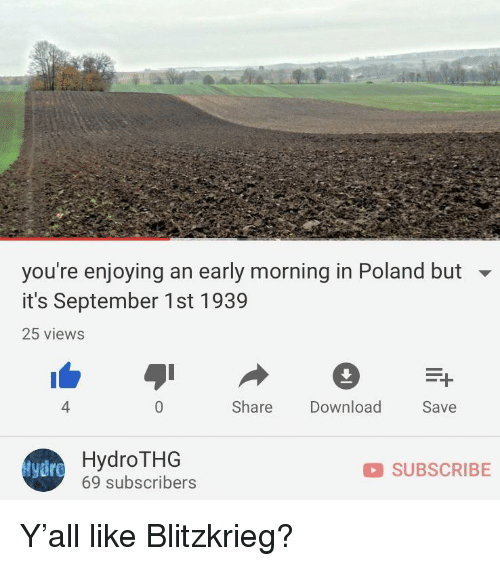 History, Poland, and Download: you're enjoying an early morning in Poland but  it's September 1st 1939  25 views  4  Share Download  Save  HydroTHG  69 subscribers  tyir  SUBSCRIBE