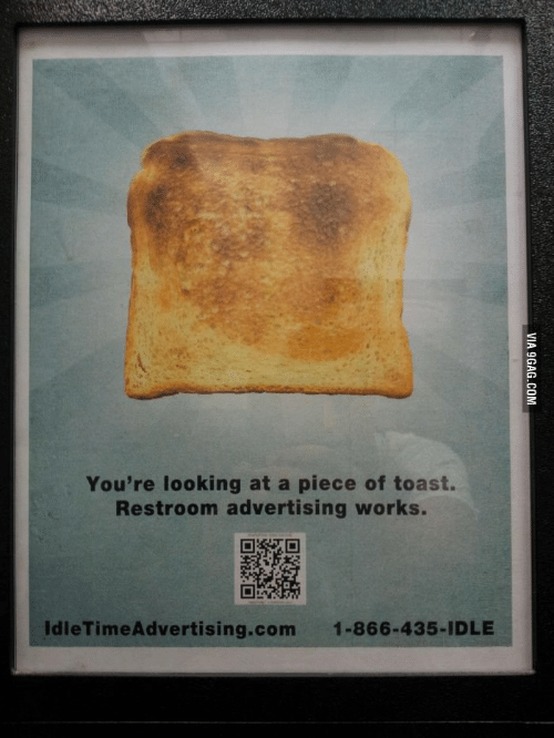 9gag, Toast, and Looking: You're looking at a piece of toast.  Restroom advertising works.  IdleTimeAdvertising.com  1-866-435-IDLE  VIA 9GAG.COM