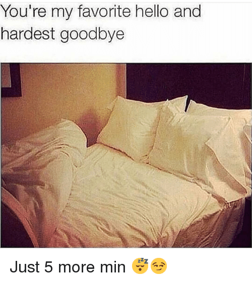 Gym, Hello, and More: You're my favorite hello and  hardest goodbye Just 5 more min 😴😏