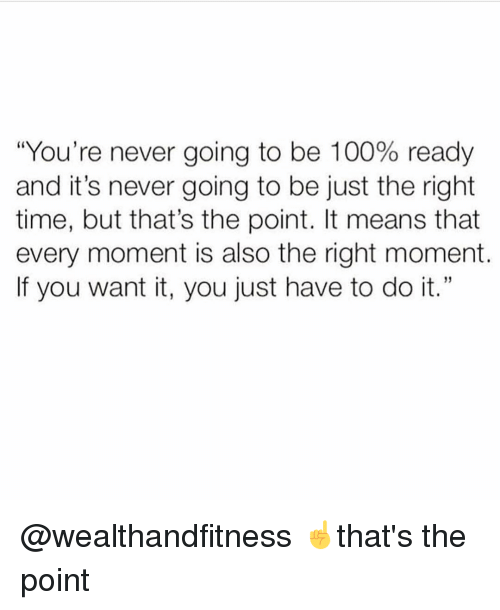 "Anaconda, Gym, and Time: ""You're never going to be 100% ready  and it's never going to be just the right  time, but that's the point. It means that  every moment is also the right moment.  If you want it, you just have to do it."" @wealthandfitness ☝️that's the point"