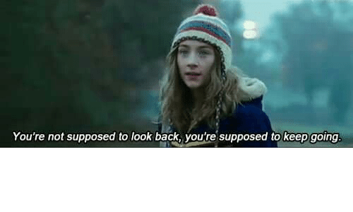 Back, Look, and Youre: You're not supposed to look back, you're supposed to keep going