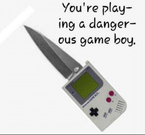 Game, Boy, and Play: You're play-  ing a danger-  ous game boy.  GAME BOY.