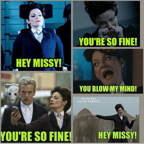 Blow My Mind: YOU'RE SO FINE!  HEY MISSY!  YOU BLOW MY MIND!  Doctor Who  and the TA,RD.I.S,  YOU RE SO FINE  HEY MISSY!