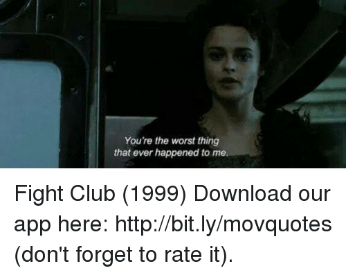 forgeted: You're the worst thing  that ever happened to me Fight Club (1999)  Download our app here: http://bit.ly/movquotes (don't forget to rate it).