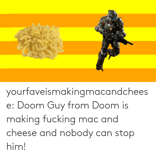 mac and cheese: yourfaveismakingmacandcheese:  Doom Guy from Doom is making fucking mac and cheese and nobody can stop him!