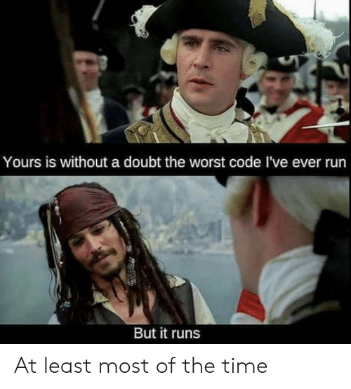Run, The Worst, and Live: Yours is without a doubt the worst code lI've ever run  But it runs At least most of the time