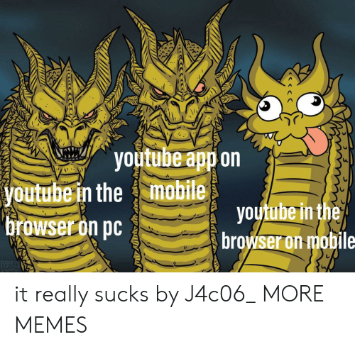 Dank, Memes, and Target: youtube app on  mobile  youtube in the  youtube in the  browser on pc  browser on mobile  MIKE  ARSON it really sucks by J4c06_ MORE MEMES