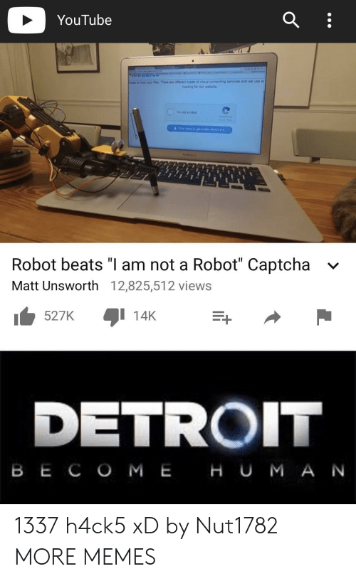 """Dank, Detroit, and Memes: YouTube  hst yo  There aw renttypes of eous computing services and we use e  Robot beats """"I am not a Robot"""" Captcha  Matt Unsworth 12,825,512 views  v  527K  1 14K  DETROIT  B E C O M EHU M A N 1337 h4ck5 xD by Nut1782 MORE MEMES"""