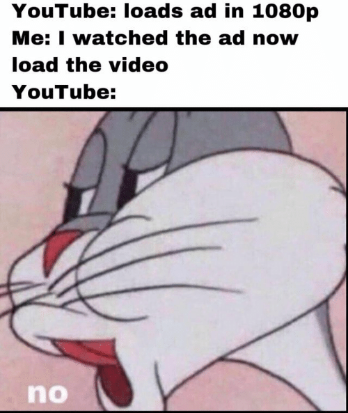 youtube.com, Video, and 1080p: YouTube: loads ad in 1080p  Me: I watched the ad now  load the video  YouTube:  no