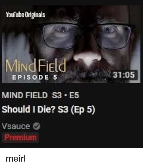 youtube.com, Mind, and Irl: YouTube Originals  MiNd Field  31:05  EPISODE 5  MIND FIELD S3 E5  Should I Die? S3 (Ep 5)  Vsauce  Premium