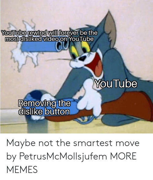 Dank, Memes, and Target: YouTube rewind will  Youjliube rewi  willforever be the  0  most disliked videoon  You Tube  YouTube  Removing the  dislike button Maybe not the smartest move by PetrusMcMollsjufem MORE MEMES