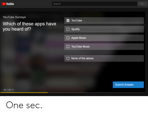 Apple, Music, and Reddit: YouTube  Search  YouTube Surveys  Which of these apps have  you heard of?  YouTube  Spotify  Apple Music  YouTube Music  None of the above  Submit Answer  Ad 0:20 O One sec.