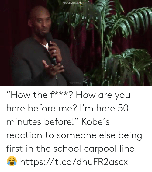 "Memes, School, and youtube.com: YOUTUBE/THEL  REDAPPS ""How the f***? How are you here before me? I'm here 50 minutes before!""  Kobe's reaction to someone else being first in the school carpool line. ?  https://t.co/dhuFR2ascx"