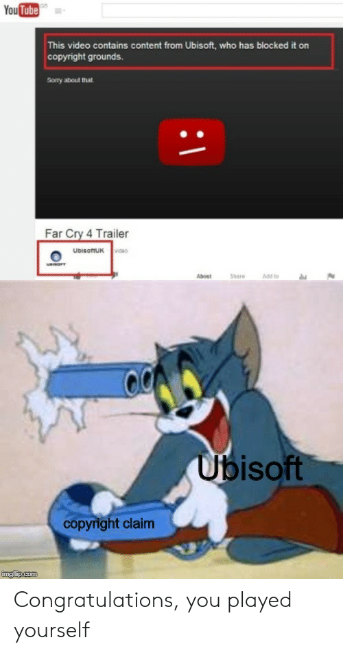 Congratulations You Played Yourself, Sorry, and Ubisoft: YouTube  This video contains content from Ubisoft, who has blocked it on  copyright grounds.  Sorry about that  Far Cry 4 Trailer  UDISoftUK v  About  Share  Add to  Ubisoft  copyright claim  imgflip.com Congratulations, you played yourself