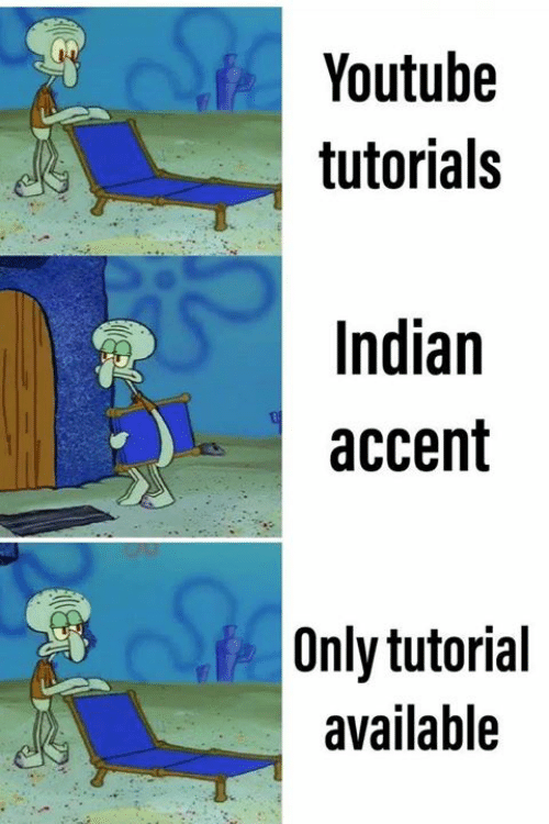 tutorials: Youtube  tutorials  Indian  accent  Only tutorial  available