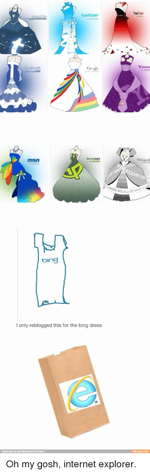 Internet, Twitter, and youtube.com: YouTube  twitter  Go gle  msn  bing  I only reblogged this for the bing dress  ifunny mobi Oh my gosh, internet explorer.