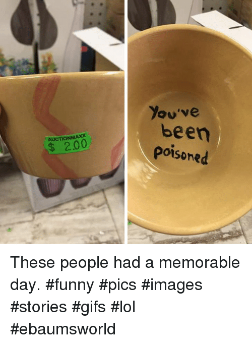 Ebaumsworld, Funny, and Lol: You've  been  poisoned  AUCTIONMAXX  $ 2.00 These people had a memorable day. #funny #pics #images #stories #gifs #lol #ebaumsworld