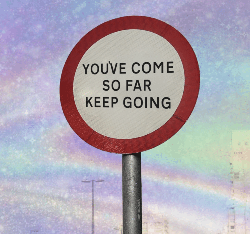 Come, Keep Going, and Going: YOUVE COME  SO FAR  KEEP GOING