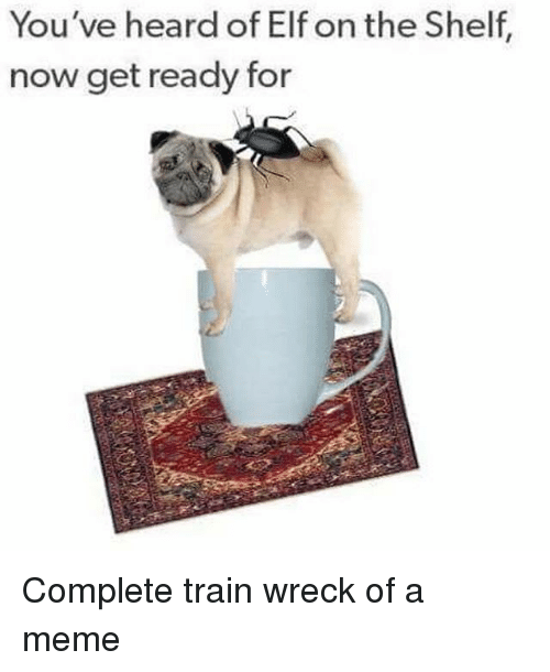 Elf, Elf on the Shelf, and Meme: You've heard of Elf on the Shelf,  now get ready for Complete train wreck of a meme