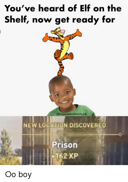 Elf, Elf on the Shelf, and Prison: You've heard of Elf on the  Shelf, now get ready for  @hugeplateofketchup8  NEW LOCATION DISCOVERED  Prison  162 XP