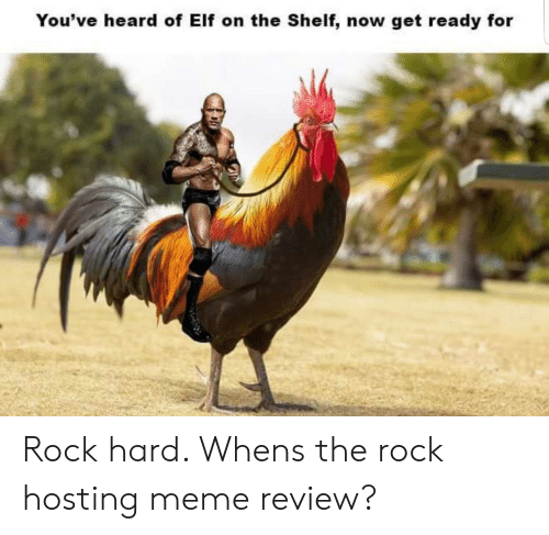 Elf, Elf on the Shelf, and Meme: You've heard of Elf on the Shelf, now get ready for Rock hard. Whens the rock hosting meme review?