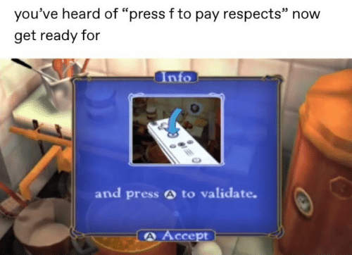 """Accept, Now, and Press: you've heard of """"press f to pay respects"""" now  get ready for  Info  and press A to validate.  A Accept"""