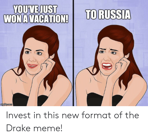 Drake, Meme, and Russia: YOUVEJUST  WONAVACATION!  TO RUSSIA  ingflipcom Invest in this new format of the Drake meme!