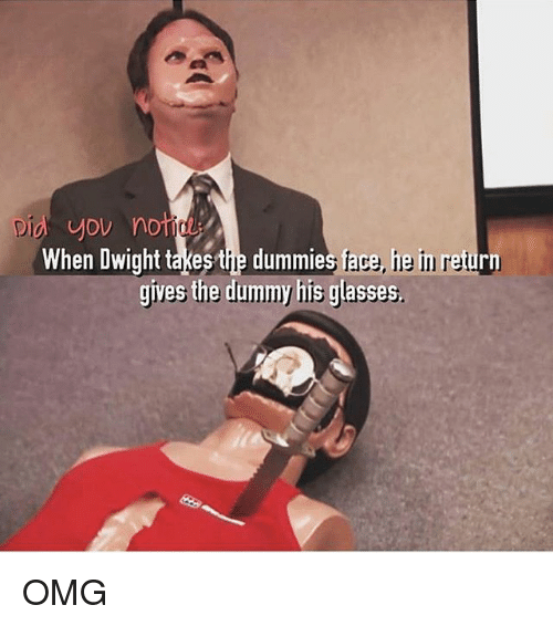 Memes, Omg, and Glasses: yov none  When Dwight takes the dummies face, he in return  lis glasses OMG
