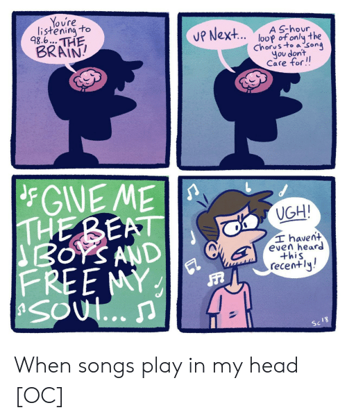 Head, Brain, and Free: Yovre  listening to  48.6... THE,  vP Next... loop of only the  Chorusto a song  you don't  Care for!!  A S-hour  BRAIN!  FGIVE ME  THE BEAT  SBOYS AND  FREE MY  UGH!  T havent  even heard  this  recently!  Sc18 When songs play in my head [OC]