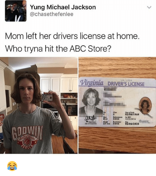 "Abc, Memes, and Michael Jackson: Yung Michael Jackson  @chasethefenlee  Mom left her drivers license at home.  Who tryna hit the ABC Store?  Virginia DRIVER'S LICENSE  VA, USA  20199  Eyes  BLU  NONE  12/20201  mON  NONE"",  /06/2025  GODWIN  G L 😂"