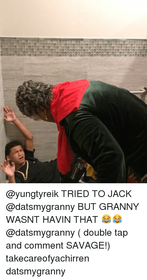 Memes, Savage, and 🤖: @yungtyreik TRIED TO JACK @datsmygranny BUT GRANNY WASNT HAVIN THAT 😂😂 @datsmygranny ( double tap and comment SAVAGE!) takecareofyachirren datsmygranny