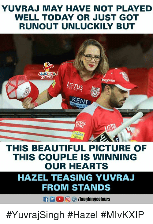 Stag: YUVRAJ MAY HAVE NOT PLAYED  WELL TODAY OR JUST GOT  RUNOUT UNLUCKILY BUT  GHING  LOTUS  KENT  ROYAL  STAG  THIS BEAUTIFUL PICTURE OF  THIS COUPLE IS WINNING  OUR HEARTS  HAZEL TEASING YUVRAJ  FROM STANDS #YuvrajSingh #Hazel #MIvKXIP