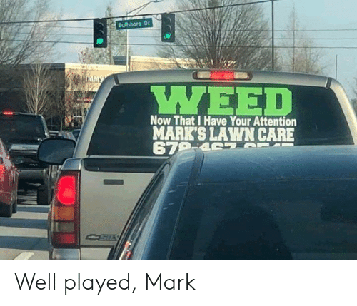 well played: YWEE  MARK'S LAWN CARE Well played, Mark