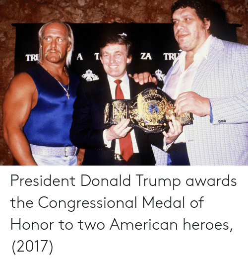 Donald Trump, American, and Heroes: ZA TR President Donald Trump awards the Congressional Medal of Honor to two American heroes, (2017)