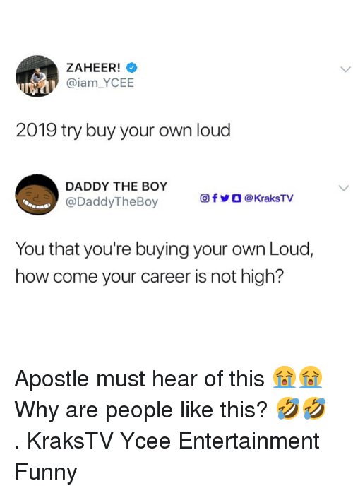 Funny, Memes, and Boy: ZAHEER!  @iam_YCEE  .p  2019 try buy your own loud  DADDY THE BOY  回f步○ @ KraksTV  addyTheBoy  You that you're buying your own Loud  how come your career is not high? Apostle must hear of this 😭😭 Why are people like this? 🤣🤣 . KraksTV Ycee Entertainment Funny