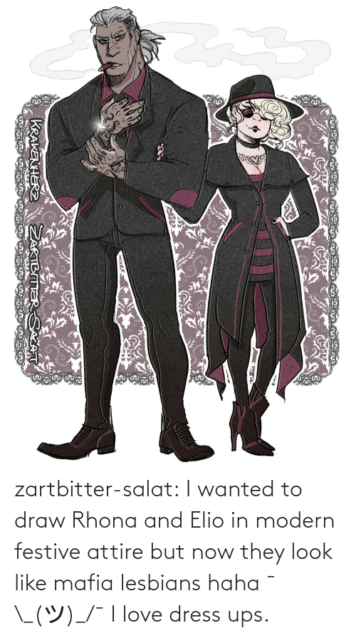 Dress: zartbitter-salat:  I wanted to draw Rhona and Elio in modern festive attire but now they look like mafia lesbians haha   ¯\_(ツ)_/¯  I love dress ups.