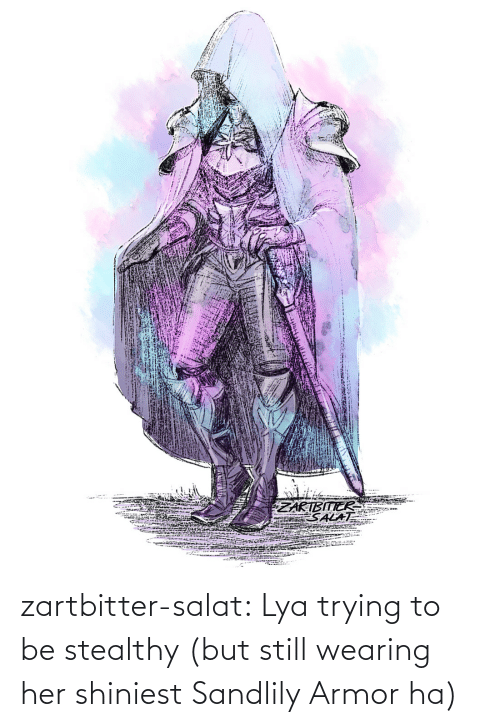but still: zartbitter-salat:  Lya trying to be stealthy (but still wearing her shiniest Sandlily Armor ha)